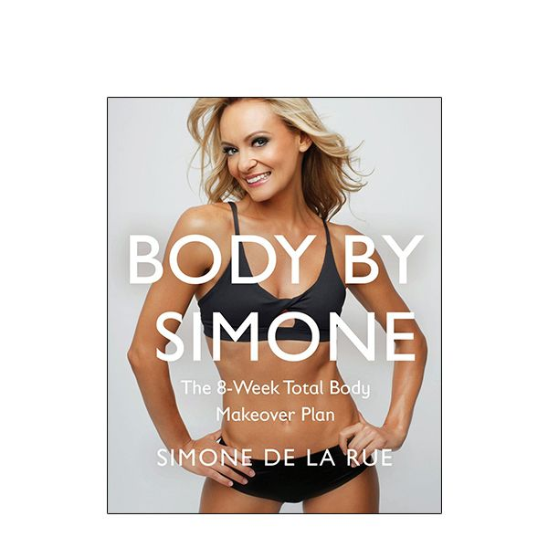 Simone de la Rue Body by Simone: The 8-Week Total Body Makeover Plan