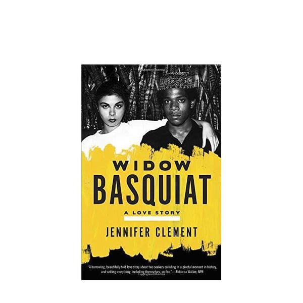 Jennifer Clement Widow Basquiat: A Love Story