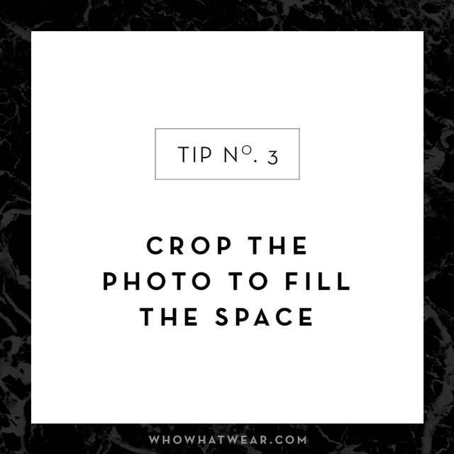 To make yourself look taller, crop the photo so you fill most of the space. You want to ensure there's not a ton of extra room between your feet or the top of your head at the edges...