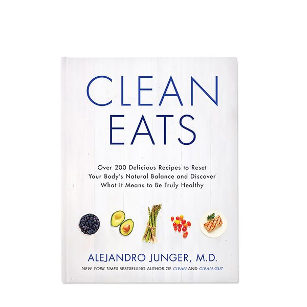 Alejandro Junger Clean Eats: Over 200 Delicious Recipes to Reset Your Body's Natural Balance and Discover What It Means to Be Truly Healthy