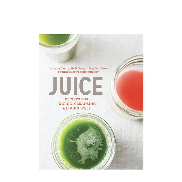 Carly de Castro Juice: Recipes for Juicing, Cleansing, and Living Well