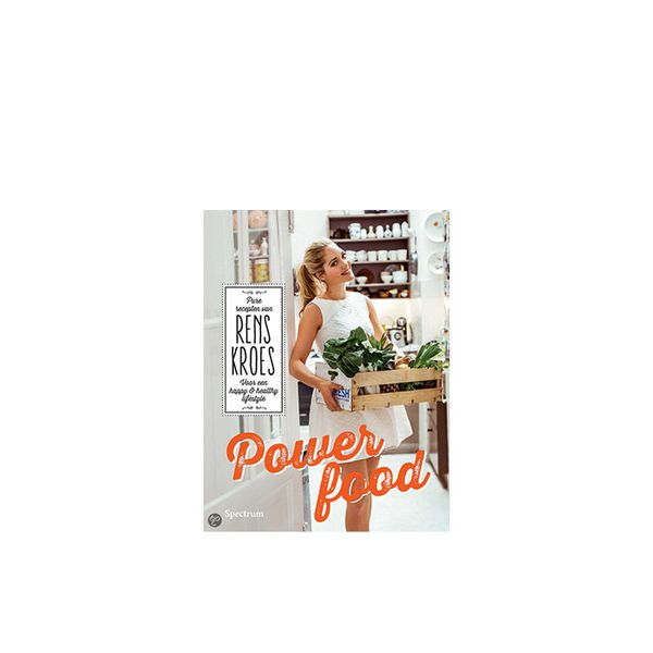 Rens Kroes Power Food: Pure Recipes for a happy and healthy lifestyle