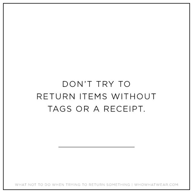 All the associates we spoke to stressed that your best bet is to keep the tags on and save the receipt, with the receipt being most important, as it's evidence of an actual purchase. If you do...
