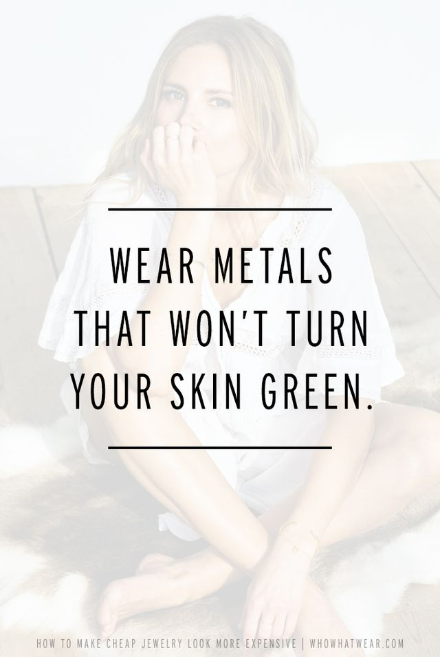 In the realm of inexpensive jewelry, look for jewelry made of gold vermeil, which won't leave color residue on your skin. Avoid copper, nickel, and gold-plated jewelry, which can leave...