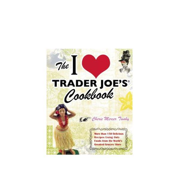 Cherie Mercer Twohy The I Love Trader Joe's Cookbook