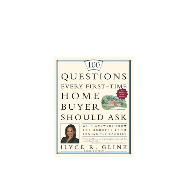 Ilyce R. Glink 100 Questions Every First-Time Home Buyer Should Ask