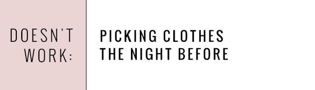 To the contrary, that long-told trick of laying out your outfit the night before? Not as effective. (Sorry, Mum!) The stress of picking what you want to wear isn't a great tool for getting to...