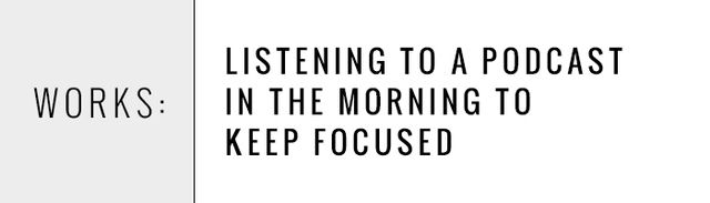 One of our favourite tricks is ditching our old morning playlist for a podcast—the soothing sounds of NPR's Serial or Invisibilia help keep our brains alert and focused on the task at...