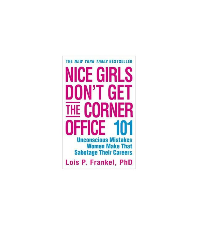 Lois P. Frankel Nice Girls Don't Get the Corner Office