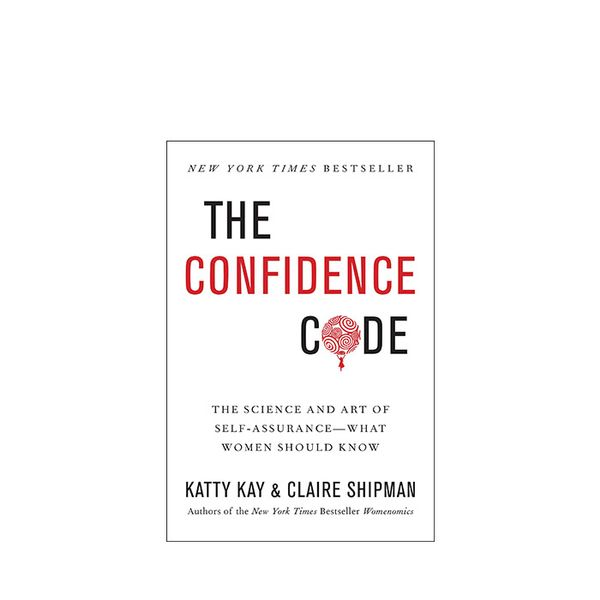 Katty Kay and Claire Shipman The Confidence Code: The Science and Art of Self-Assurance---What Women Should Know