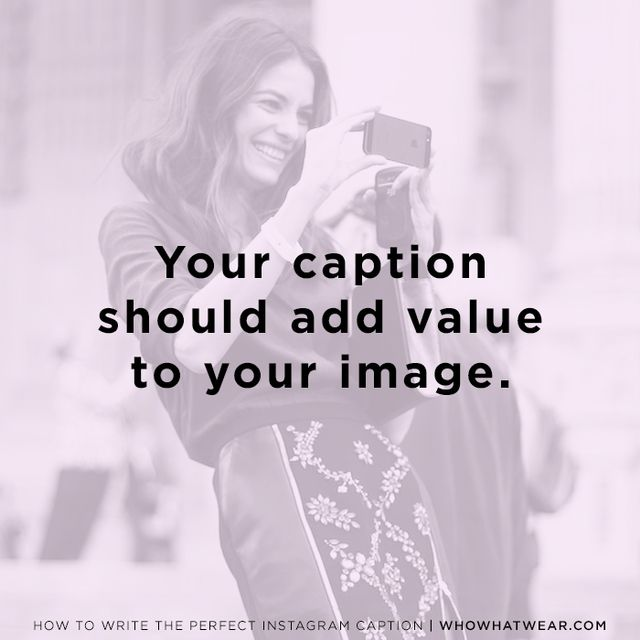 """""""Add value to the image with the caption,"""" Kwolek recommends.""""When I scroll through Instagram, I don't necessarily even read the captions. If you want tohave a caption that..."""