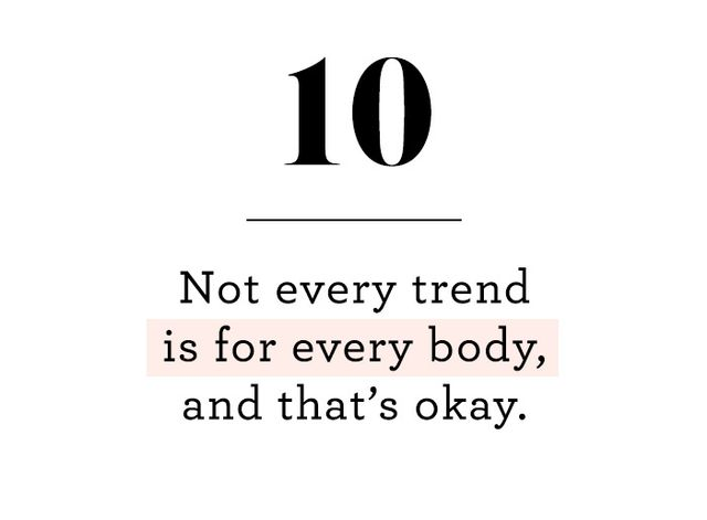 "To be young is to experiment, sure, but just because something is having a ""fashion moment"" doesn't meant you need to embrace it, especially if you know it doesn't work for your body. For..."