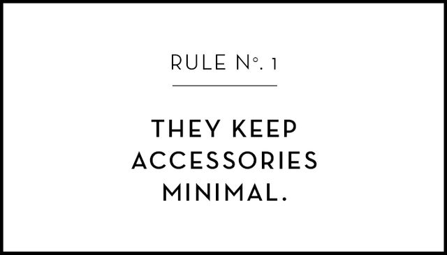 One or two well-chosen accessories will make much more of a statement than piling them on ever will.