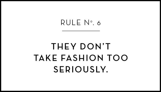 Just as it's best not to take yourself too seriously, you should approach fashion in the same way. Wear what you love and have fun with it!