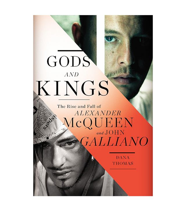 Dana Thomas Gods and Kings: The Rise and Fall of Alexander McQueen and John Galliano