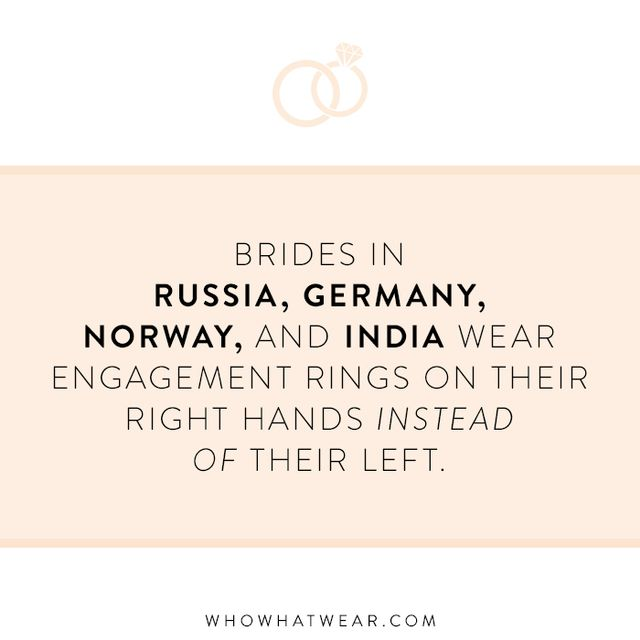 —Brides in Russia, Germany, Norway, and India wear engagement rings on their right hands instead of their left (as is common in England, France, and Canada).