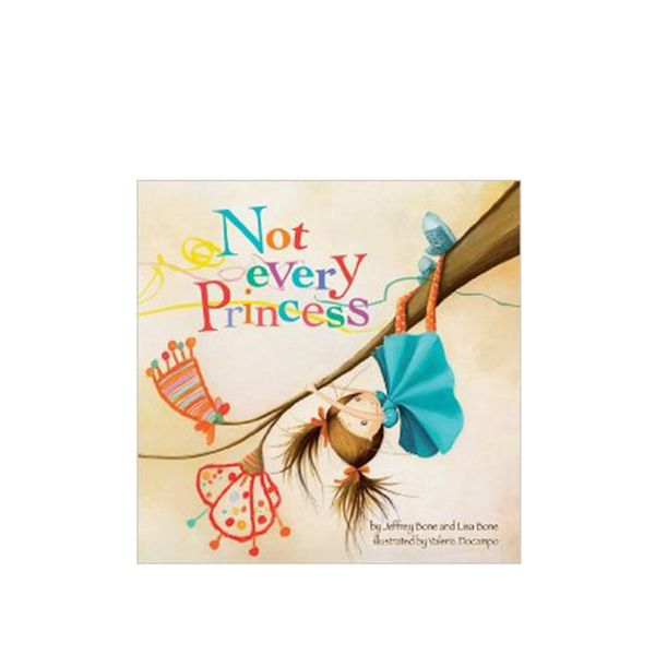 Not Every Princess by Jeffrey and Lisa Bone