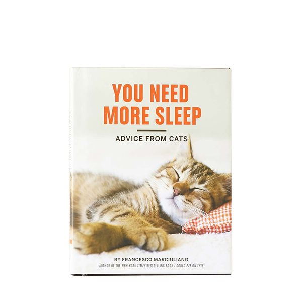 Francesco Marciuliano You Need More Sleep: Advice From Cats