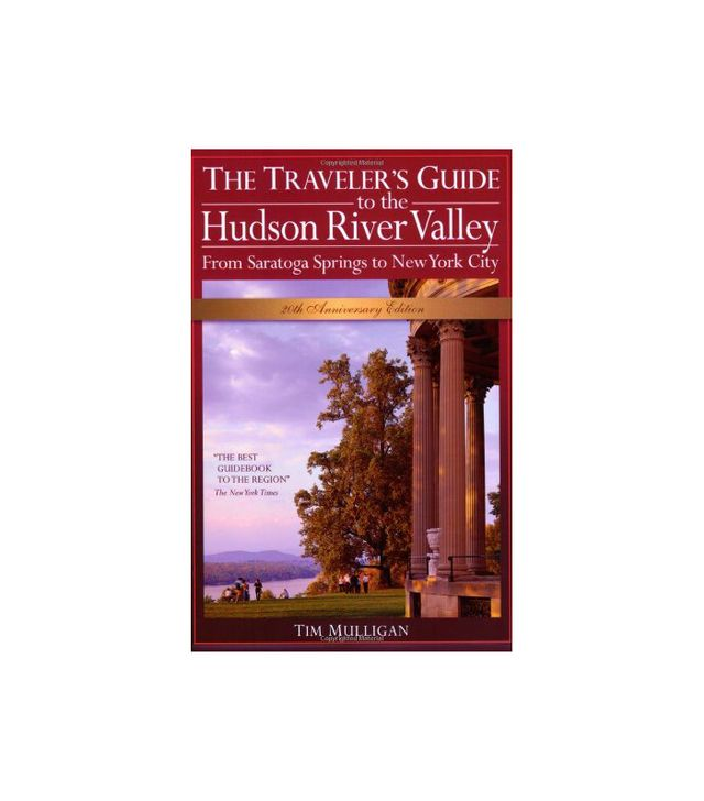 The Traveler's Guide to the Hudson River Valley by Tim Mulligan