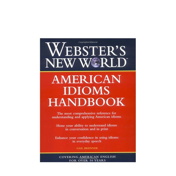 Gail Brenner Webster's New World American Idioms Handbook