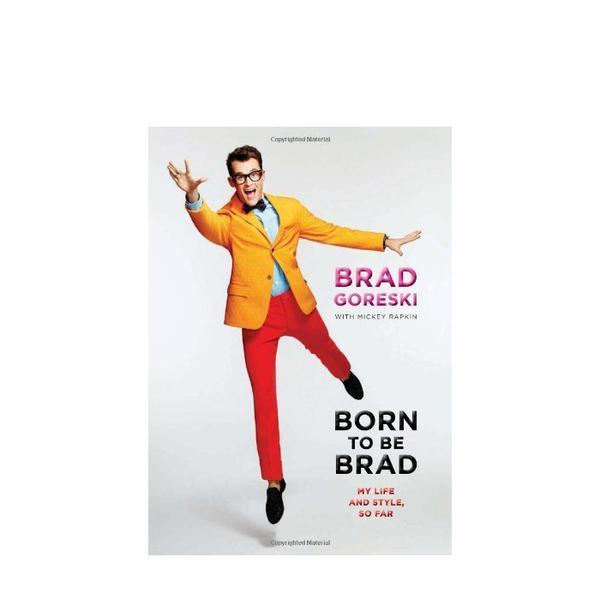 Born to Be Brad by Brad Goreski