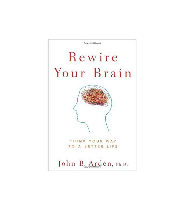 John B. Arden Rewire Your Brain
