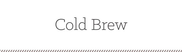 Cold brew refers to a process in which chilled coffee is made. Instead of making the coffee hot and chilling it with ice, the cold-press technique takes coarsely ground beans and soaks them in...