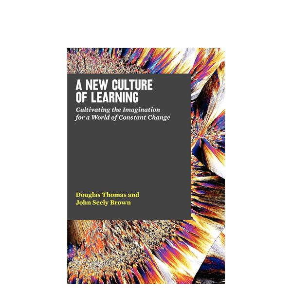 Douglas Thomas A New Culture of Learning