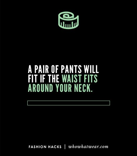 You can tell if a pair of pants will fit without trying them on by wrapping the waist around your neck. If the pants are your size, the jeans will wrap just once around your neck without overlap.