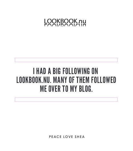 I had a big following on Lookbook.nu—around 20,000 or so—which was a lot for an online fashion following four years ago. Many of them followed me over to my blog.