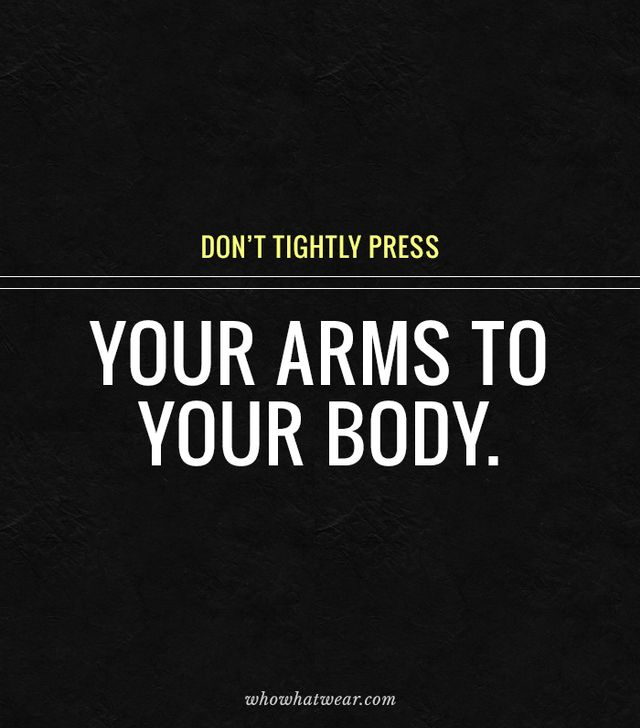 Keep your arms slightly away from your body for a more flattering shot.