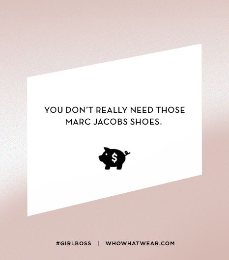 Lesson 4: You don't really need those Marc Jacobs shoes.