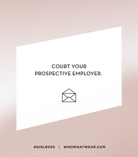 Lesson 7: Court your prospective employer.