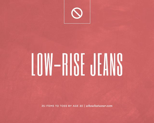 Your super-duper low-rise jeans.
