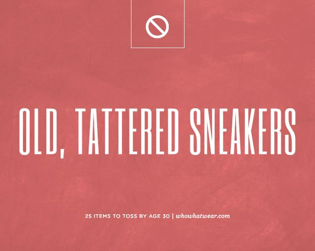 Those old, tattered sneakers you love dearly but never wear.