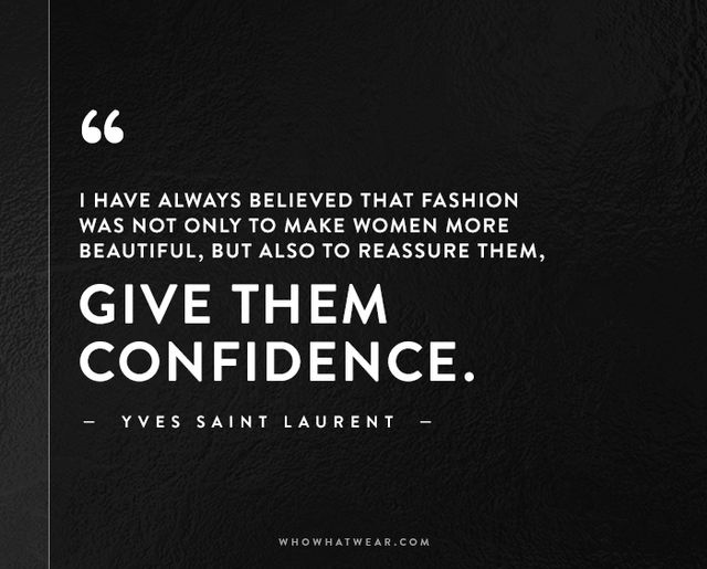 Want more?Check out the 50 best fashion style quotes ever.